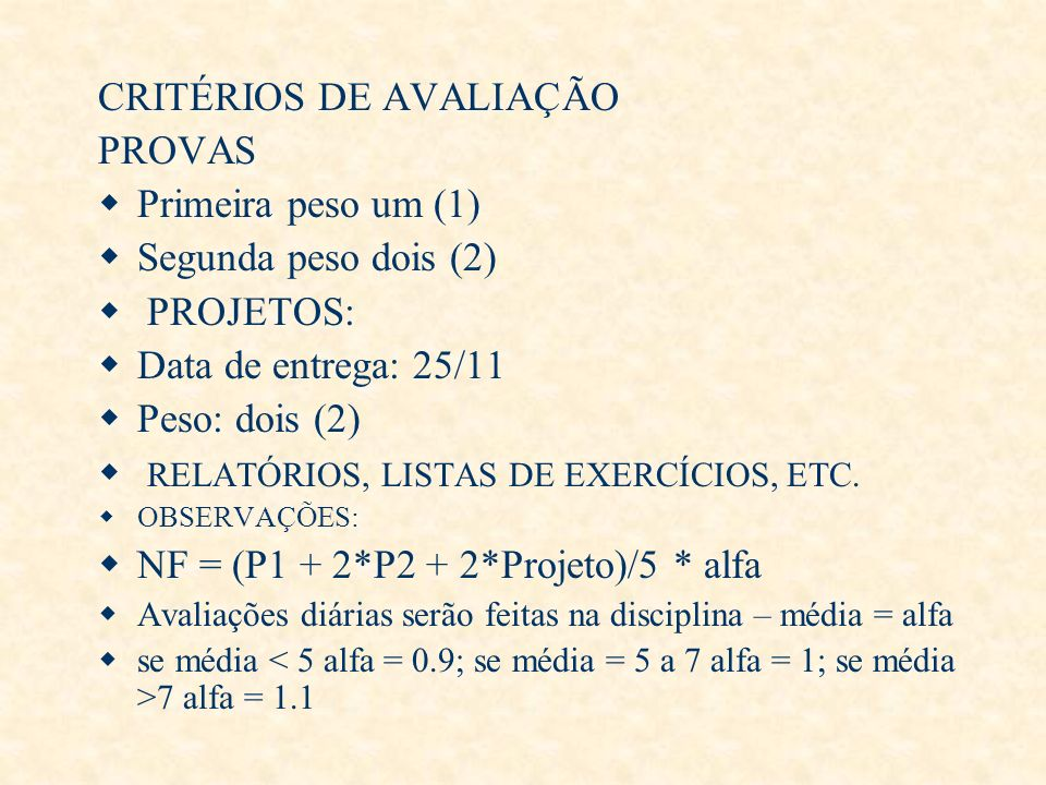 CRITÉRIOS DE AVALIAÇÃO PROVAS Primeira peso um (1)