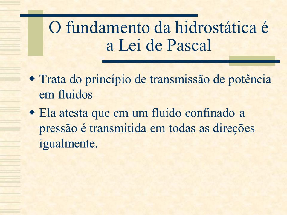 O fundamento da hidrostática é a Lei de Pascal