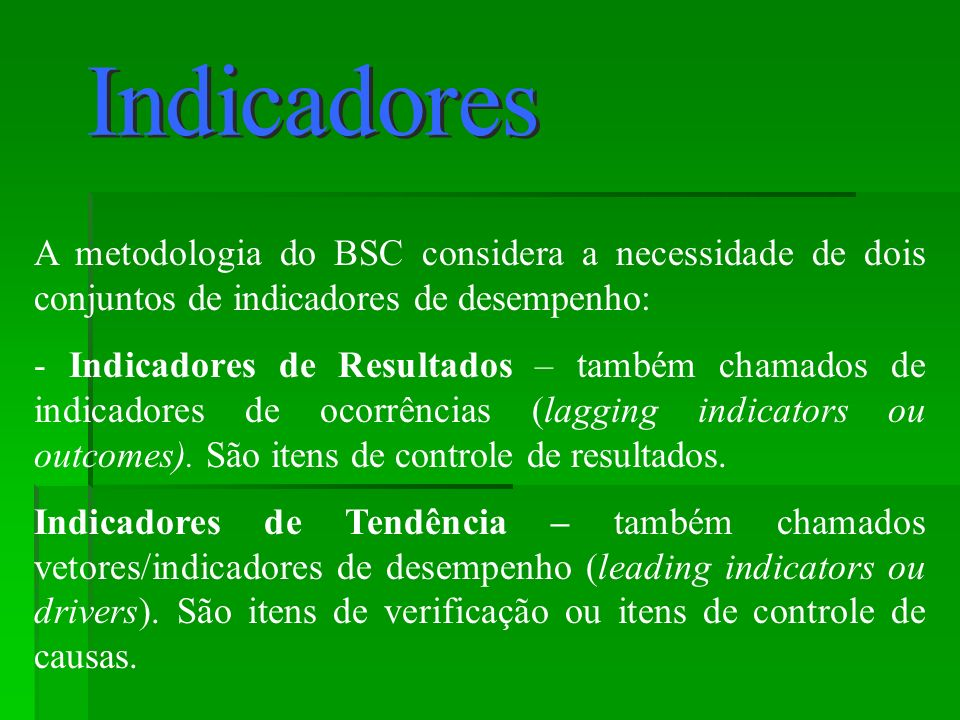 Indicadores A metodologia do BSC considera a necessidade de dois conjuntos de indicadores de desempenho: