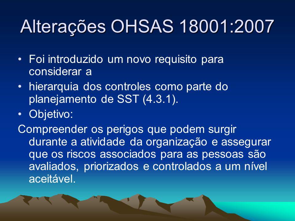 Alterações OHSAS 18001:2007 Foi introduzido um novo requisito para considerar a. hierarquia dos controles como parte do planejamento de SST (4.3.1).