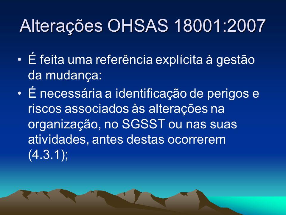 Alterações OHSAS 18001:2007 É feita uma referência explícita à gestão da mudança: