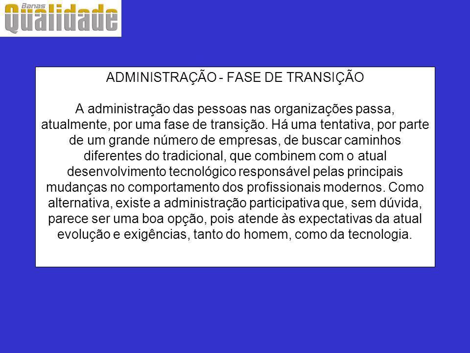 ADMINISTRAÇÃO - FASE DE TRANSIÇÃO A administração das pessoas nas organizações passa, atualmente, por uma fase de transição.