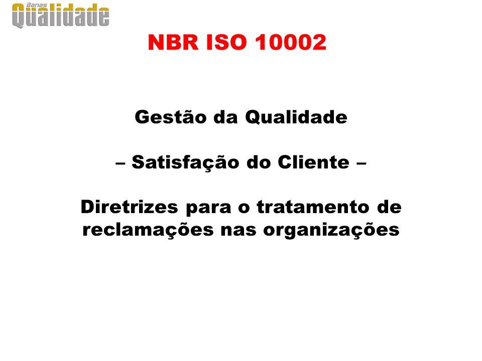 NBR ISO 10002 Gestão da Qualidade – Satisfação do Cliente – Diretrizes para o tratamento de reclamações nas organizações.