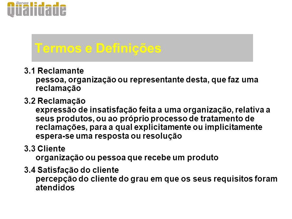 Termos e Definições 3.1 Reclamante pessoa, organização ou representante desta, que faz uma reclamação.