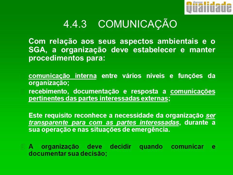 4.4.3 COMUNICAÇÃO Com relação aos seus aspectos ambientais e o SGA, a organização deve estabelecer e manter procedimentos para:
