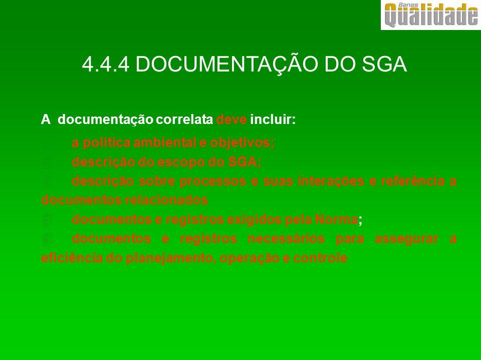 4.4.4 DOCUMENTAÇÃO DO SGA A documentação correlata deve incluir: