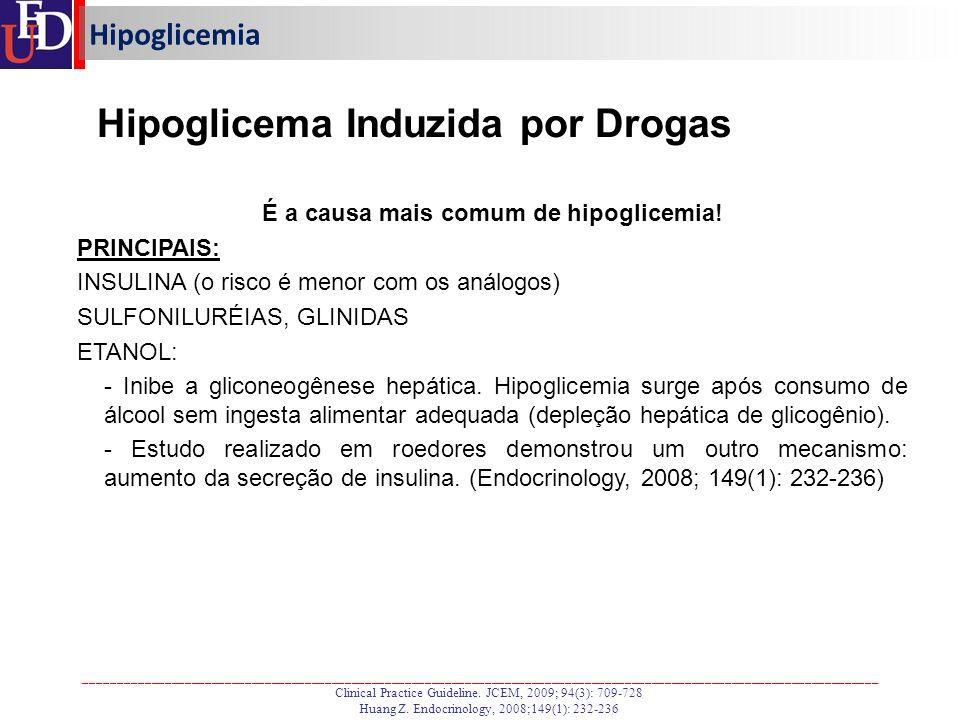 Hipoglicema Induzida por Drogas É a causa mais comum de hipoglicemia!