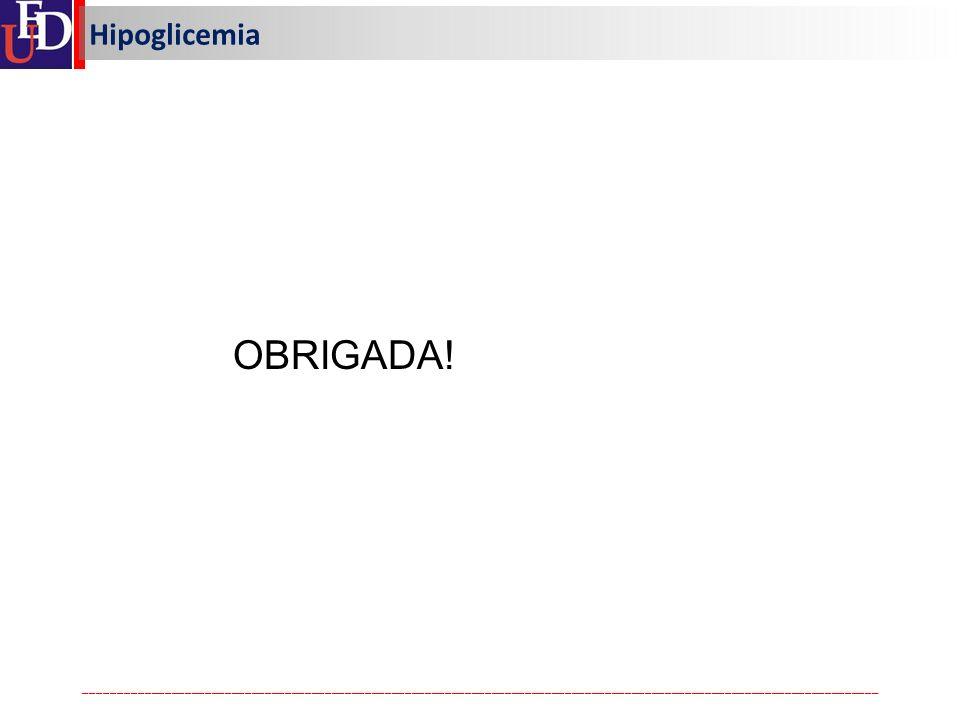 OBRIGADA! Hipoglicemia