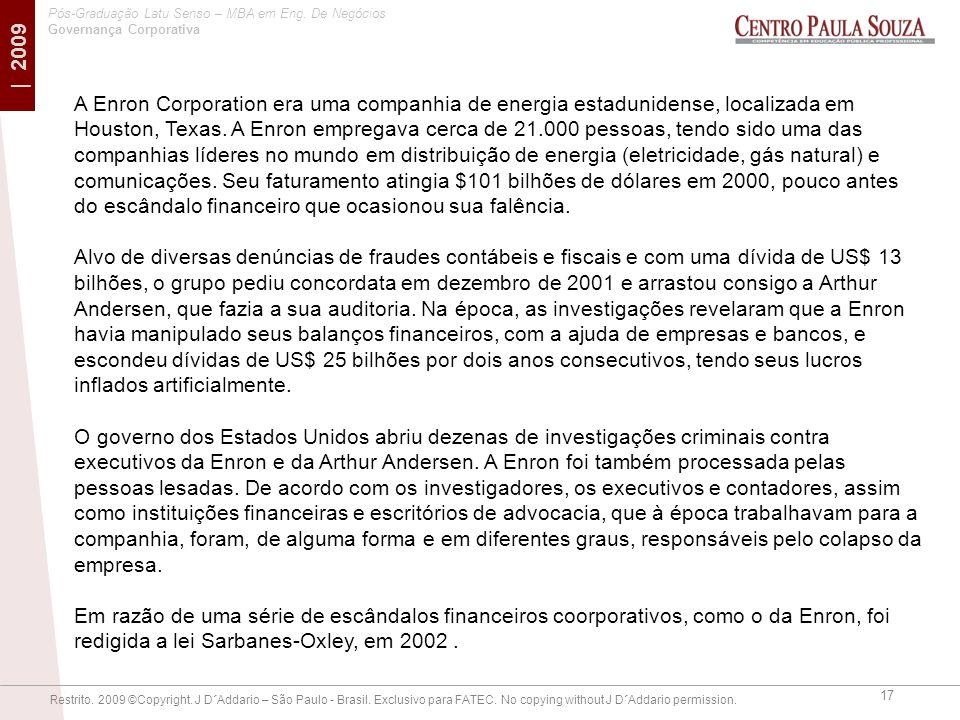 A Enron Corporation era uma companhia de energia estadunidense, localizada em Houston, Texas. A Enron empregava cerca de 21.000 pessoas, tendo sido uma das companhias líderes no mundo em distribuição de energia (eletricidade, gás natural) e comunicações. Seu faturamento atingia $101 bilhões de dólares em 2000, pouco antes do escândalo financeiro que ocasionou sua falência.
