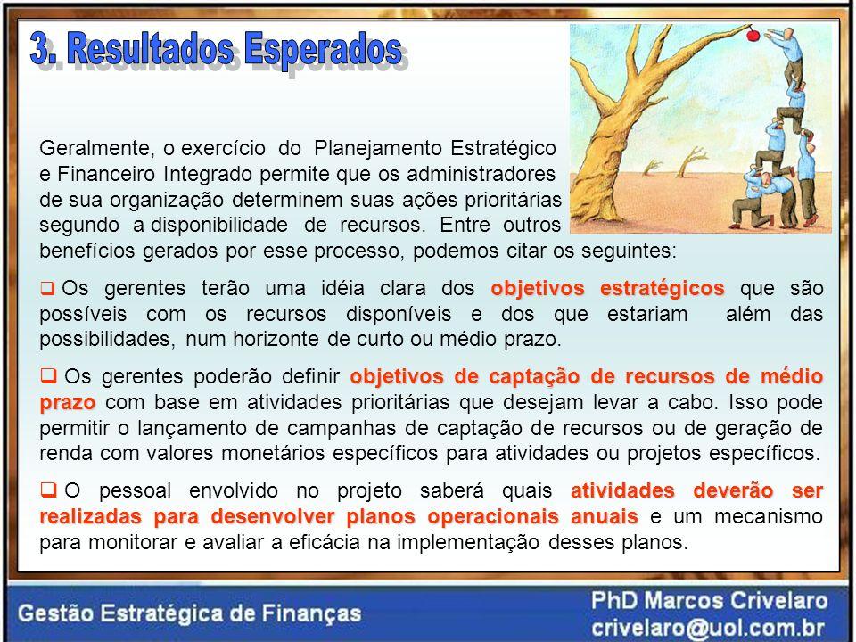 3. Resultados Esperados Geralmente, o exercício do Planejamento Estratégico. e Financeiro Integrado permite que os administradores.