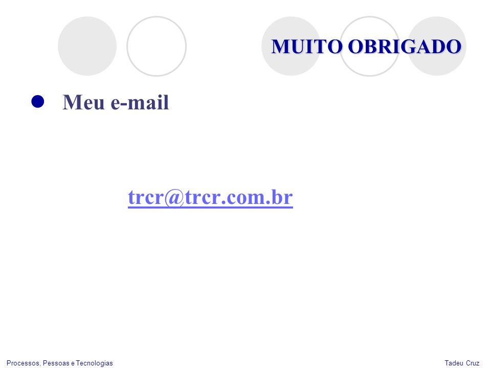 MUITO OBRIGADO Meu e-mail trcr@trcr.com.br