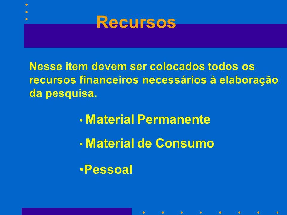 Recursos Nesse item devem ser colocados todos os recursos financeiros necessários à elaboração da pesquisa.