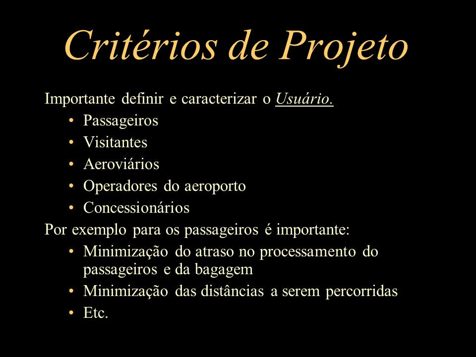 Critérios de Projeto Importante definir e caracterizar o Usuário.