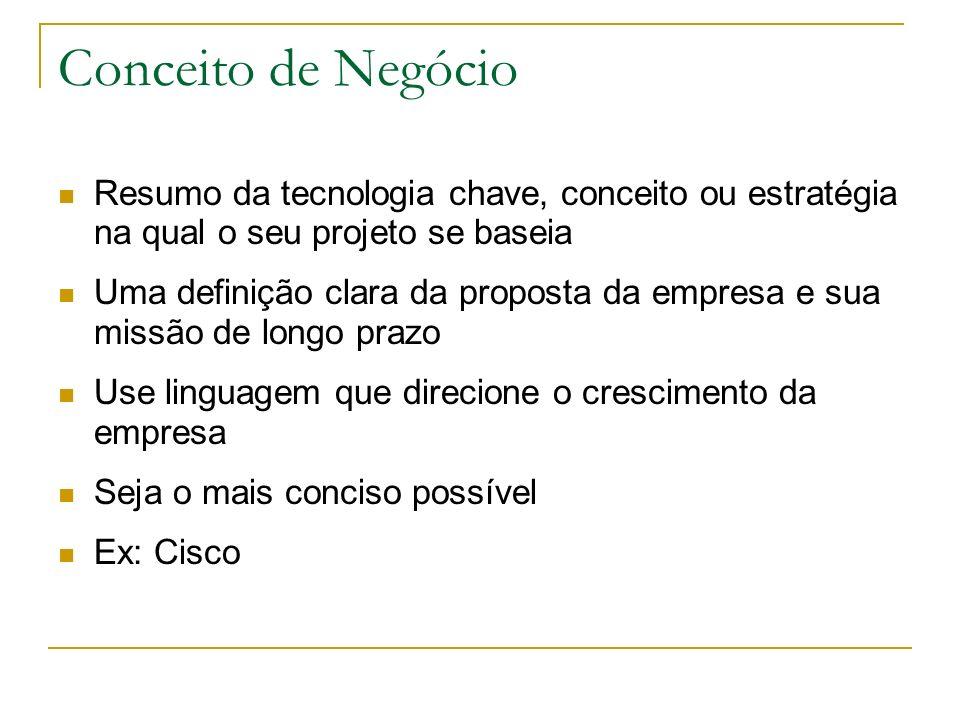 Conceito de Negócio Resumo da tecnologia chave, conceito ou estratégia na qual o seu projeto se baseia.