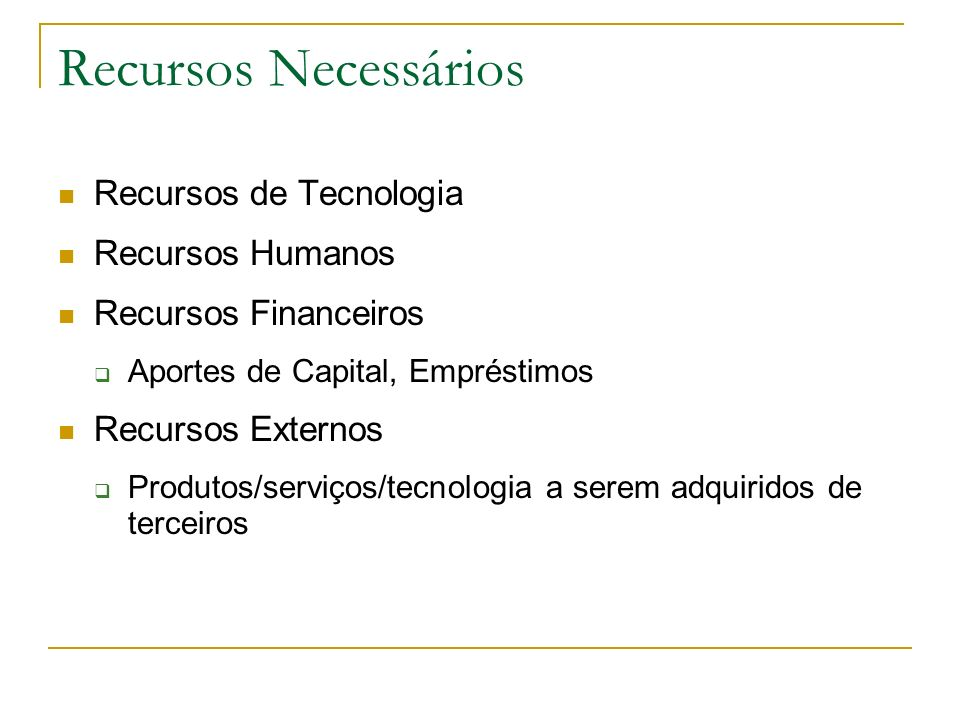 Recursos Necessários Recursos de Tecnologia Recursos Humanos