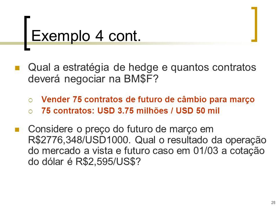 Exemplo 4 cont. Qual a estratégia de hedge e quantos contratos deverá negociar na BM$F Vender 75 contratos de futuro de câmbio para março.