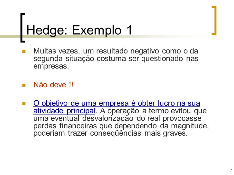 Hedge: Exemplo 1 Muitas vezes, um resultado negativo como o da segunda situação costuma ser questionado nas empresas.