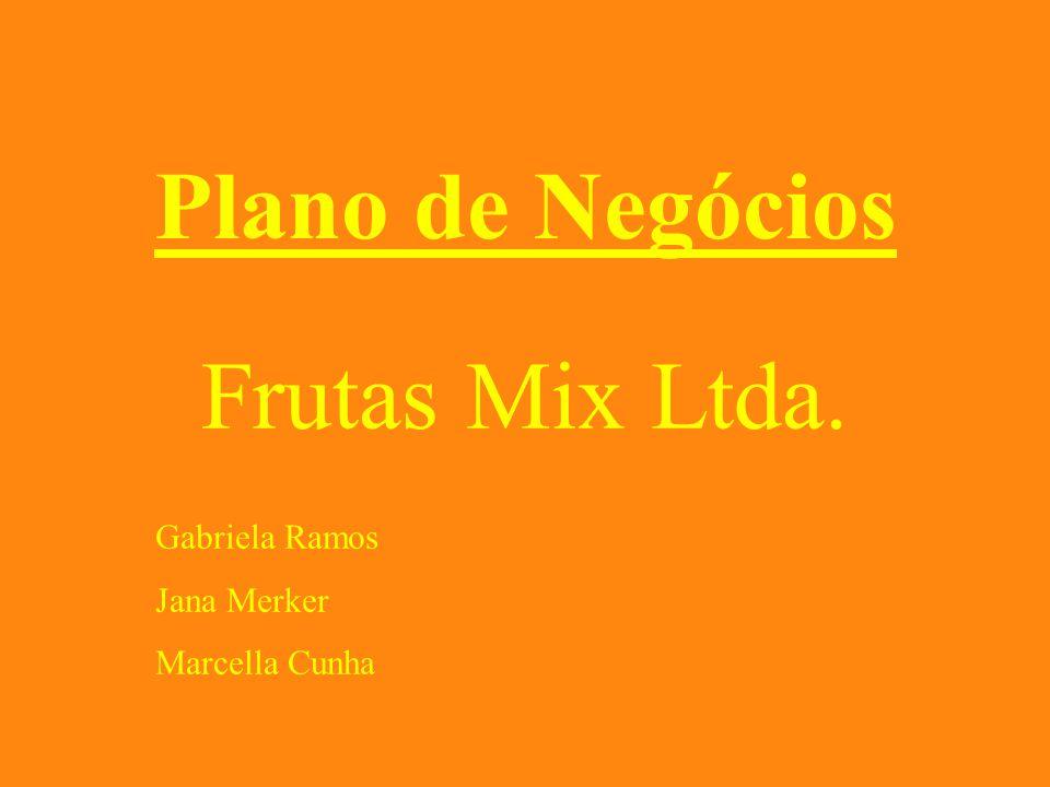 Plano de Negócios Frutas Mix Ltda. Gabriela Ramos Jana Merker