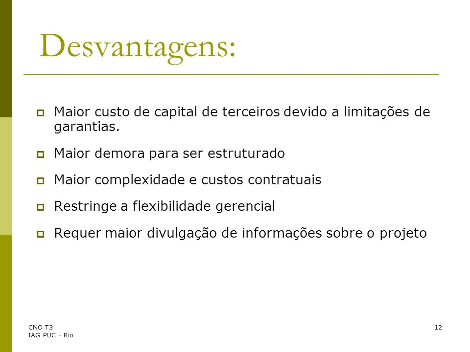 Desvantagens: Maior custo de capital de terceiros devido a limitações de garantias. Maior demora para ser estruturado.