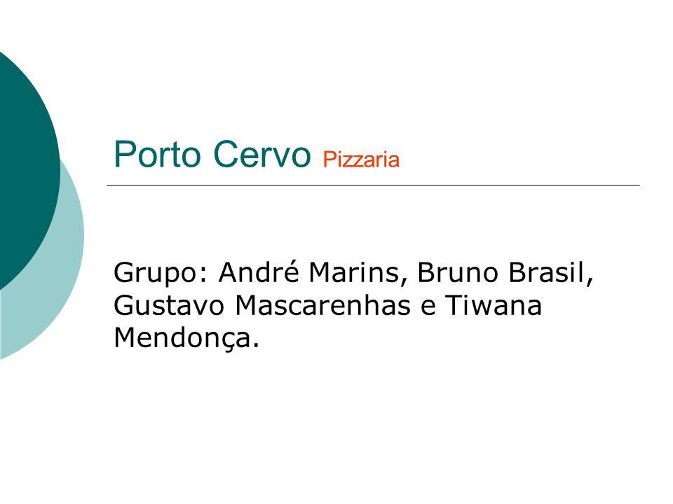 Porto Cervo Pizzaria Grupo: André Marins, Bruno Brasil, Gustavo Mascarenhas e Tiwana Mendonça.