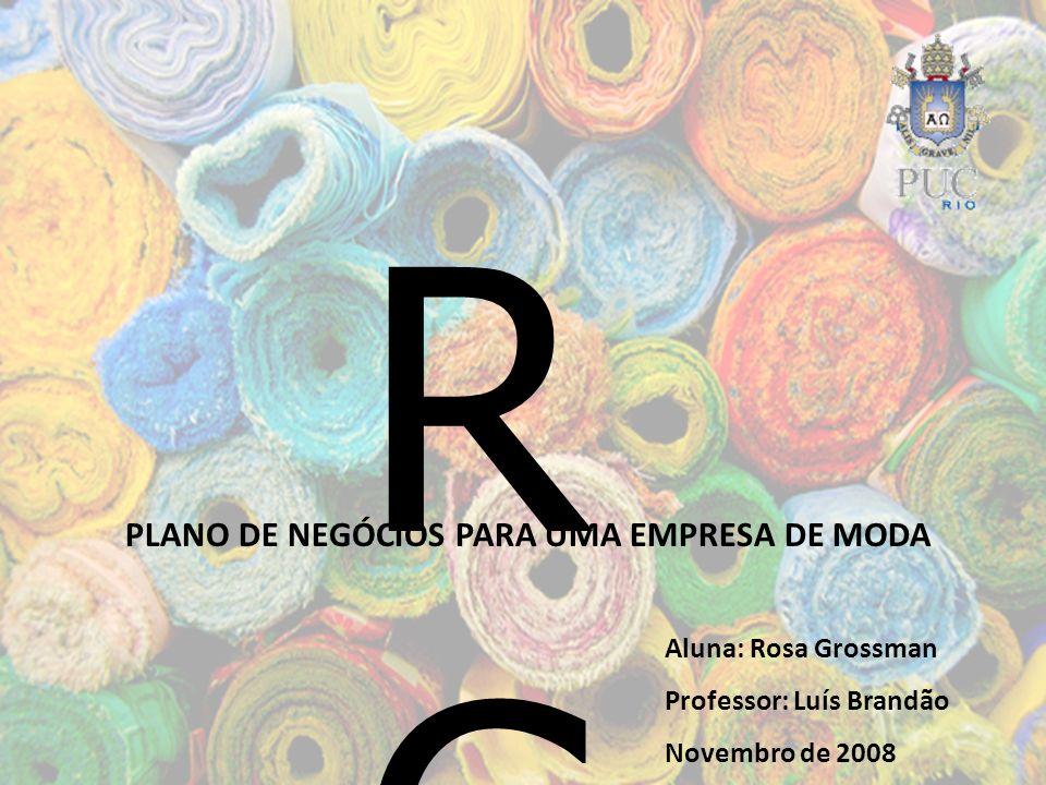RG PLANO DE NEGÓCIOS PARA UMA EMPRESA DE MODA Aluna: Rosa Grossman