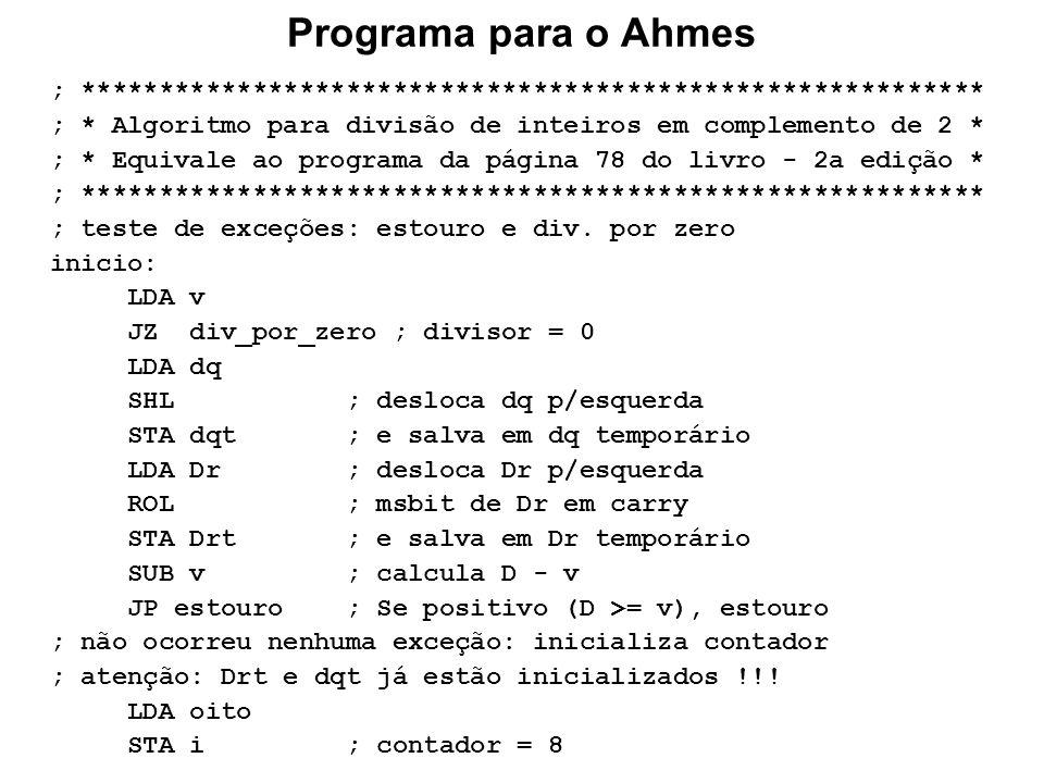 Programa para o Ahmes; ********************************************************** ; * Algoritmo para divisão de inteiros em complemento de 2 *
