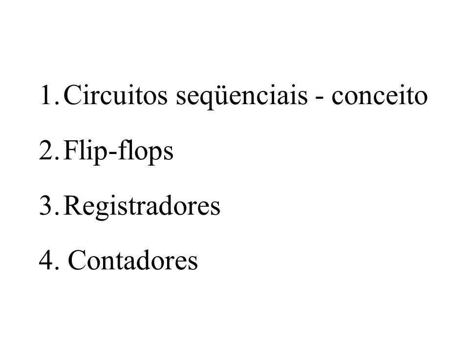 1. Circuitos seqüenciais - conceito 2. Flip-flops 3. Registradores 4