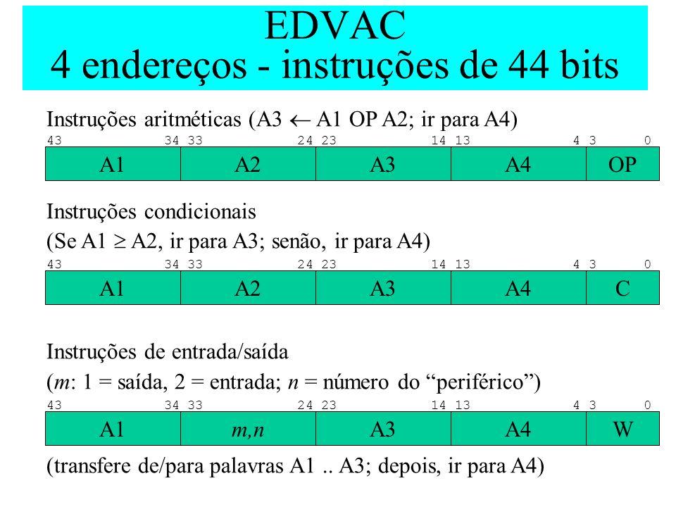 EDVAC 4 endereços - instruções de 44 bits
