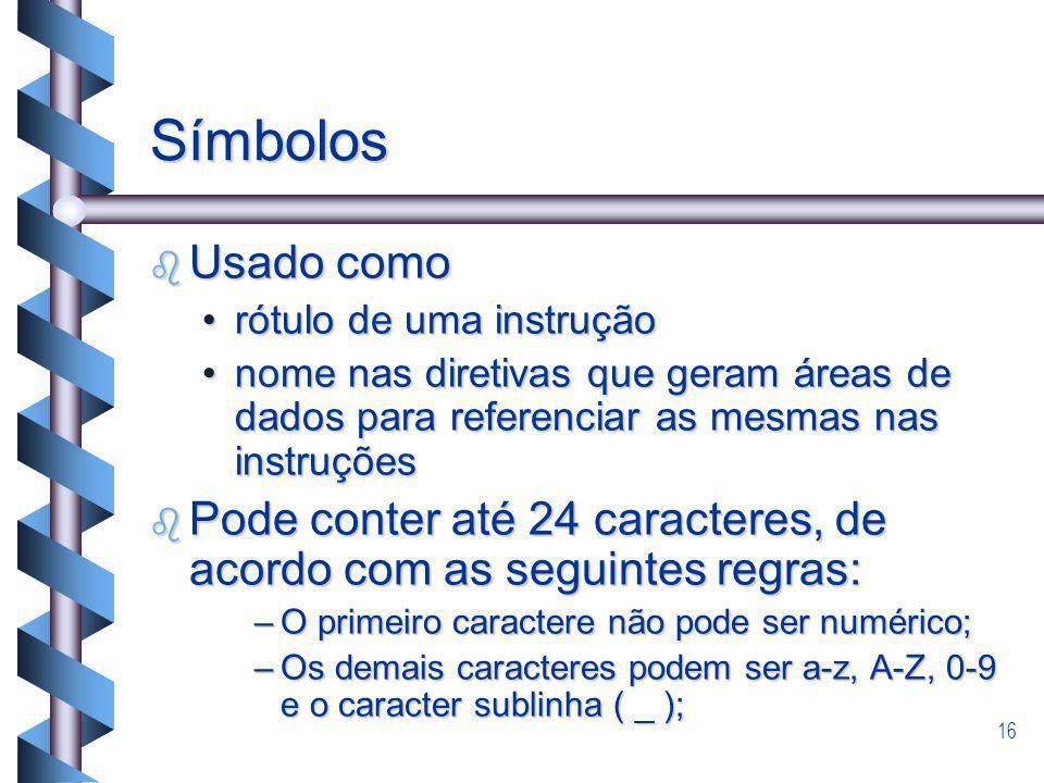 Símbolos Usado como. rótulo de uma instrução. nome nas diretivas que geram áreas de dados para referenciar as mesmas nas instruções.