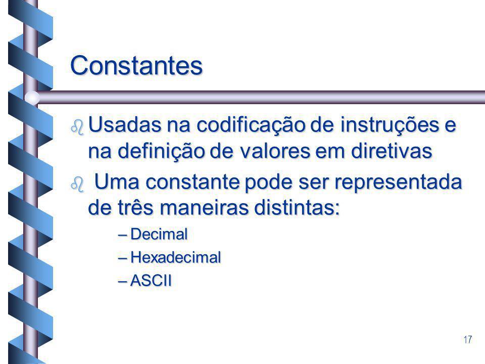 Constantes Usadas na codificação de instruções e na definição de valores em diretivas.
