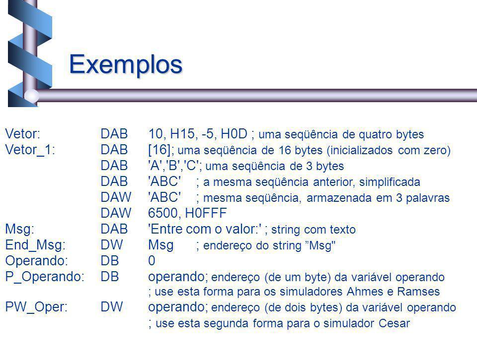 Exemplos Vetor: DAB 10, H15, -5, H0D ; uma seqüência de quatro bytes