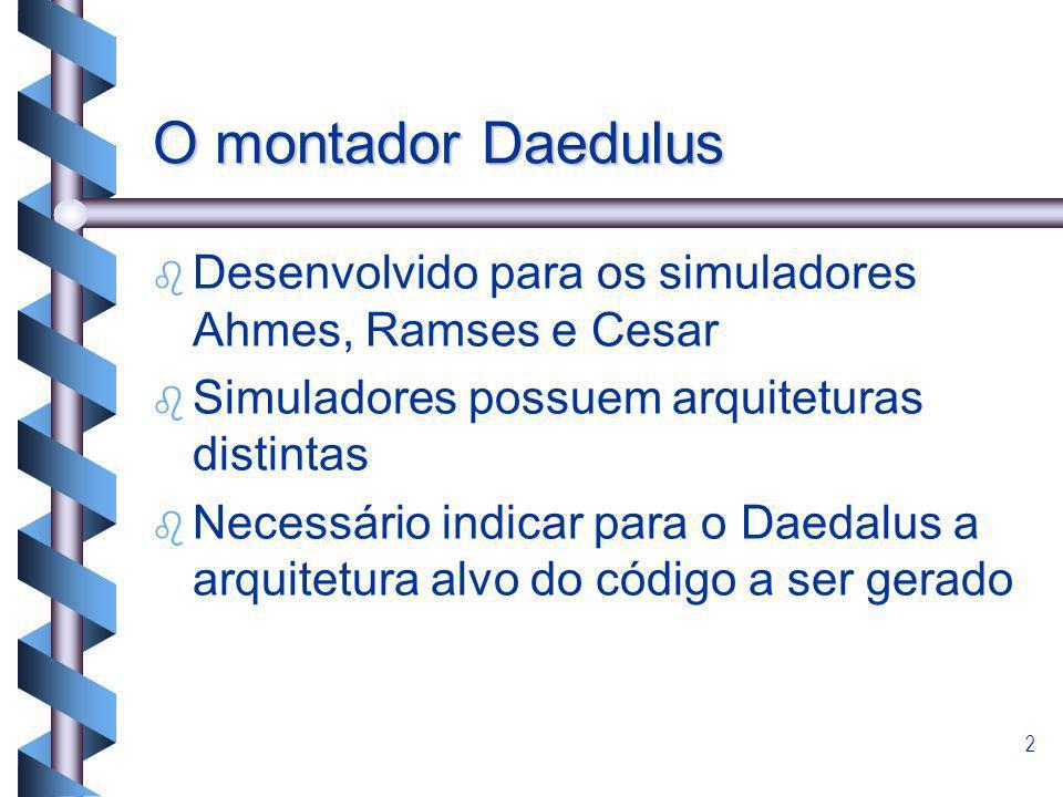 O montador Daedulus Desenvolvido para os simuladores Ahmes, Ramses e Cesar. Simuladores possuem arquiteturas distintas.