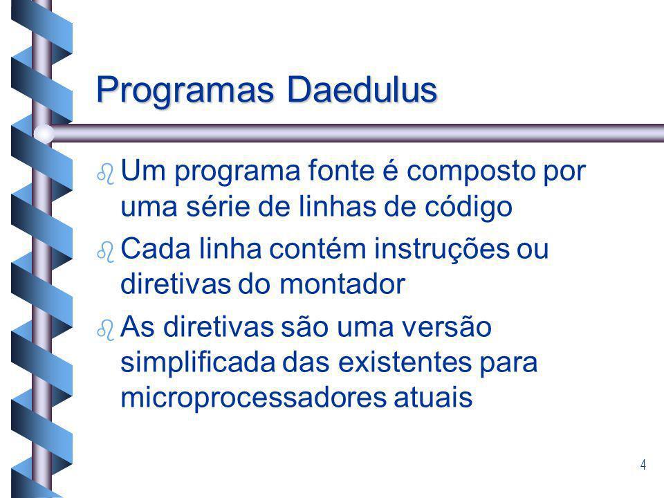 Programas Daedulus Um programa fonte é composto por uma série de linhas de código. Cada linha contém instruções ou diretivas do montador.