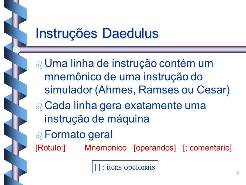 Instruções Daedulus Uma linha de instrução contém um mnemônico de uma instrução do simulador (Ahmes, Ramses ou Cesar)