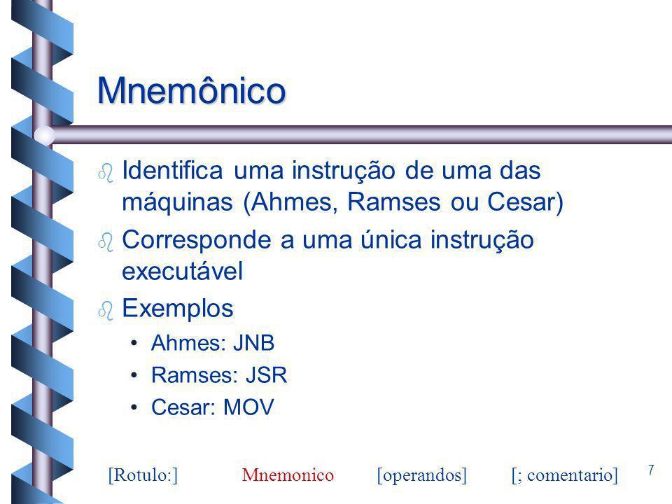 Mnemônico Identifica uma instrução de uma das máquinas (Ahmes, Ramses ou Cesar) Corresponde a uma única instrução executável.