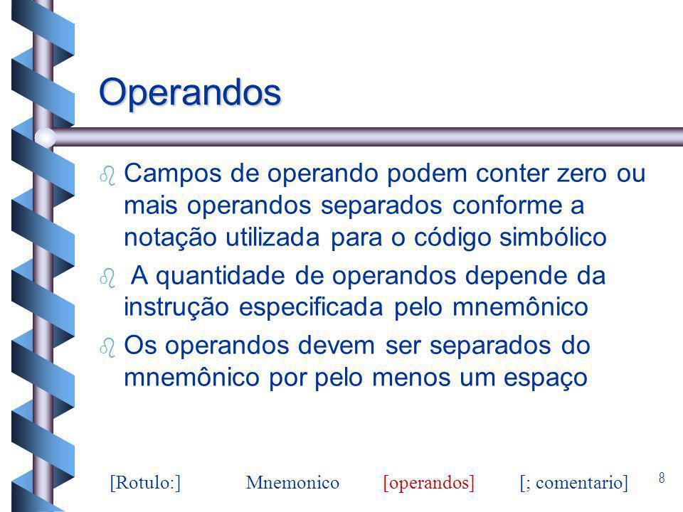 Operandos Campos de operando podem conter zero ou mais operandos separados conforme a notação utilizada para o código simbólico.