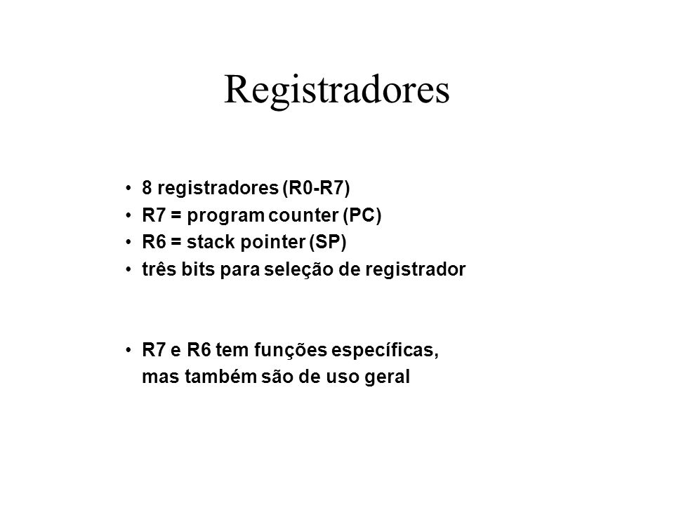 Registradores 8 registradores (R0-R7) R7 = program counter (PC)