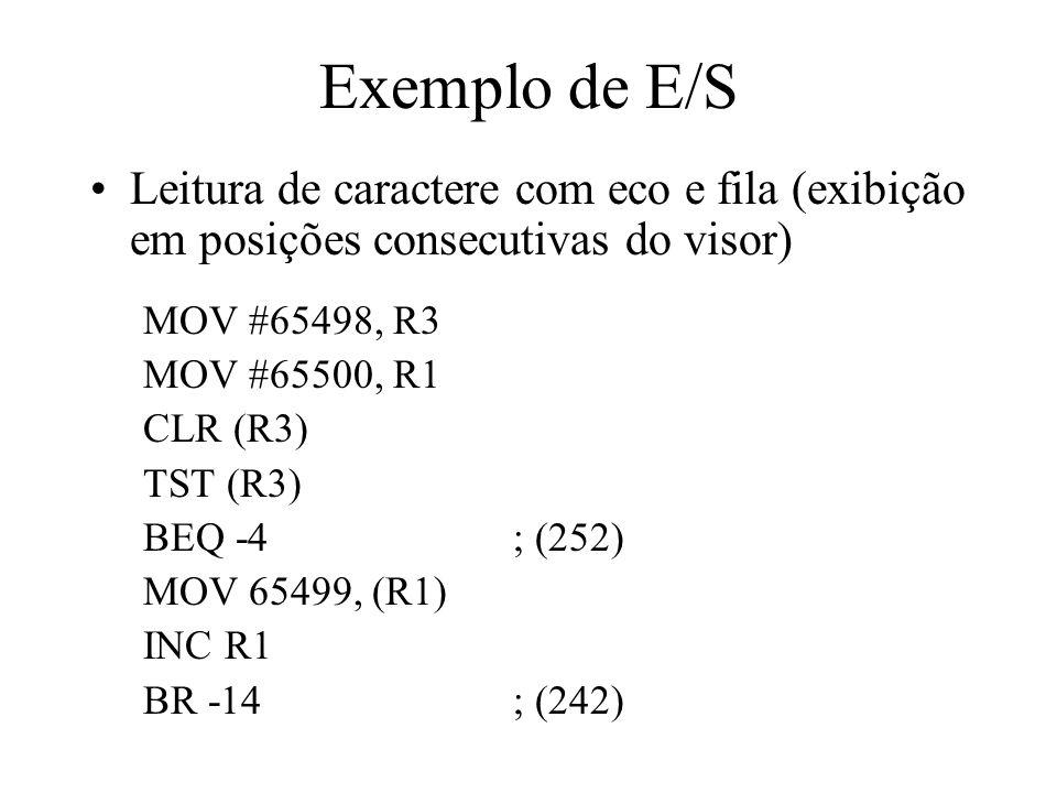 Exemplo de E/S Leitura de caractere com eco e fila (exibição em posições consecutivas do visor) MOV #65498, R3.