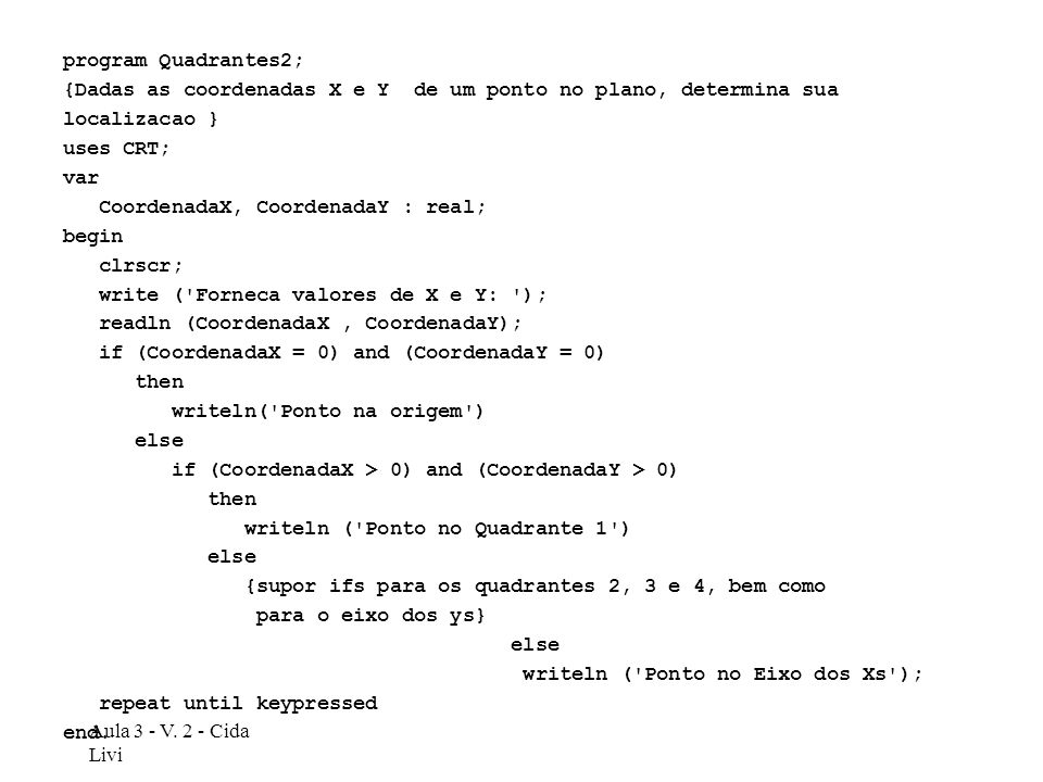 program Quadrantes2;{Dadas as coordenadas X e Y de um ponto no plano, determina sua. localizacao }