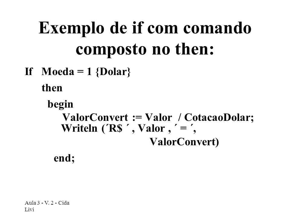 Exemplo de if com comando composto no then: