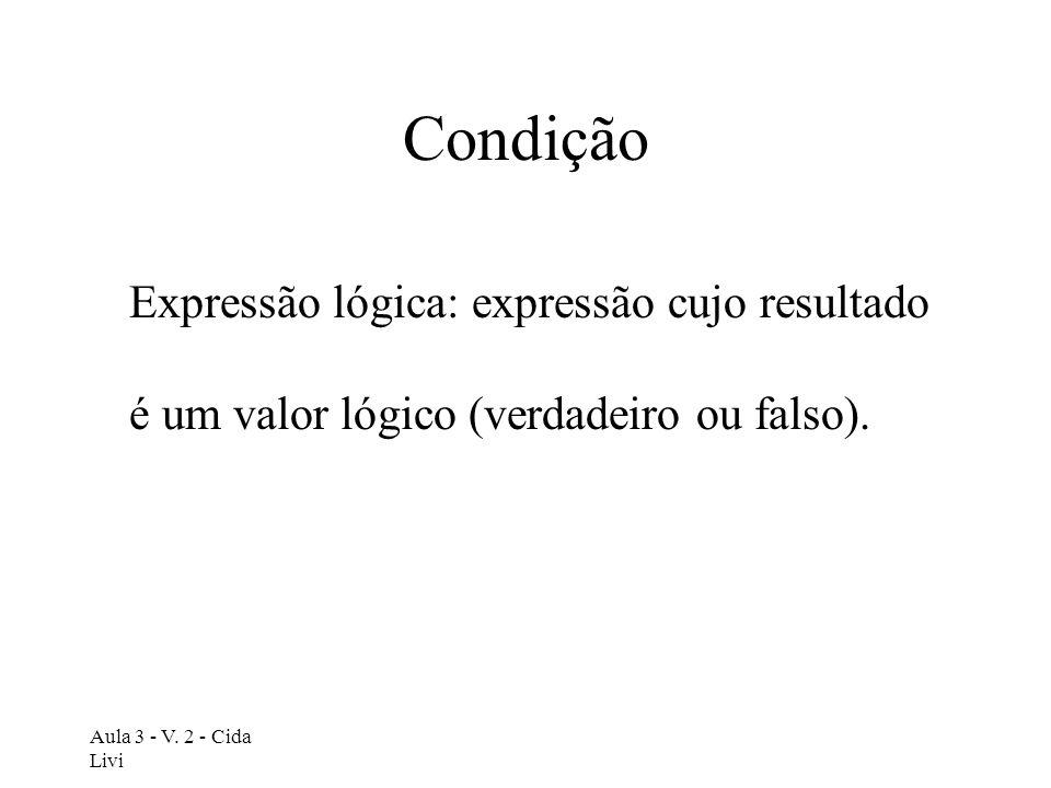 CondiçãoExpressão lógica: expressão cujo resultado é um valor lógico (verdadeiro ou falso).