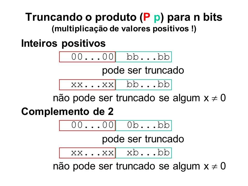 Truncando o produto (P p) para n bits (multiplicação de valores positivos !)