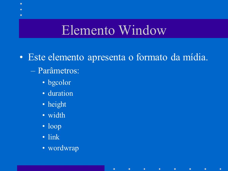Elemento Window Este elemento apresenta o formato da mídia.