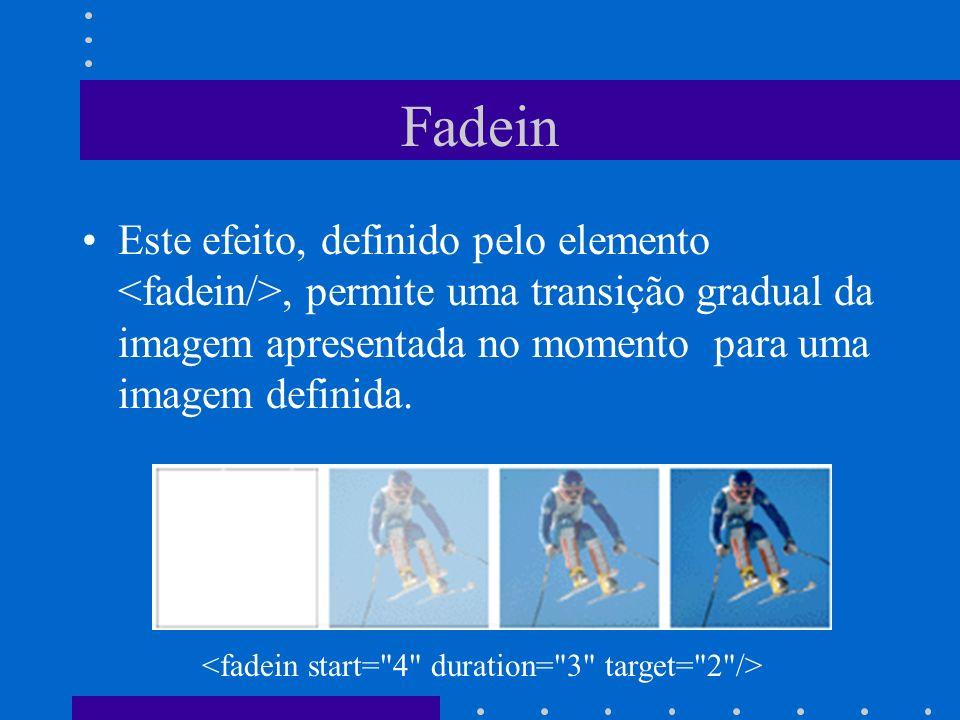 Fadein Este efeito, definido pelo elemento <fadein/>, permite uma transição gradual da imagem apresentada no momento para uma imagem definida.