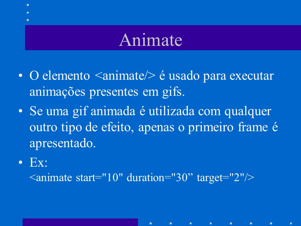 Animate O elemento <animate/> é usado para executar animações presentes em gifs.