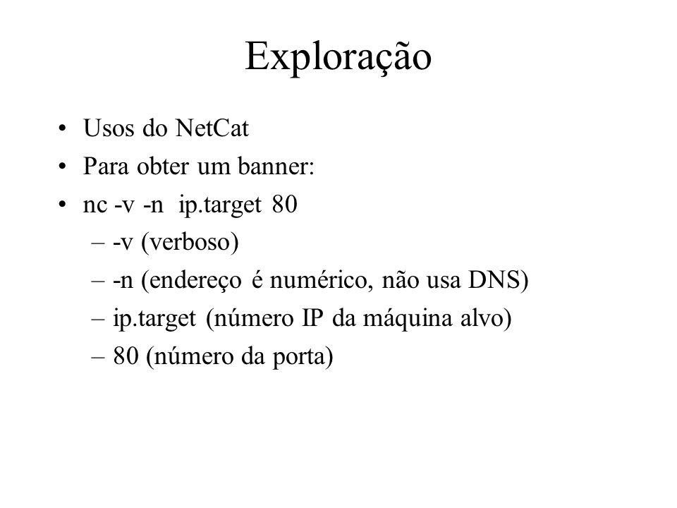 Exploração Usos do NetCat Para obter um banner: nc -v -n ip.target 80