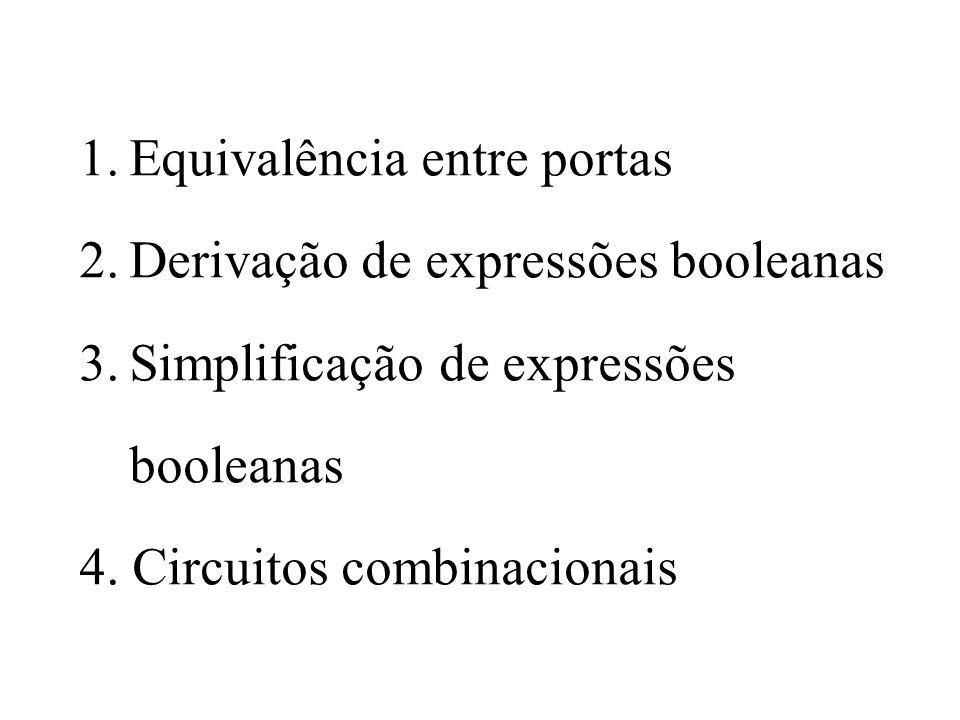 1. Equivalência entre portas 2. Derivação de expressões booleanas 3