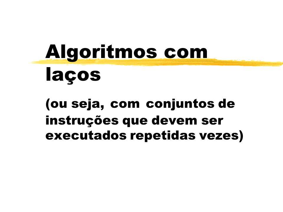Algoritmos com laços (ou seja, com conjuntos de instruções que devem ser executados repetidas vezes)